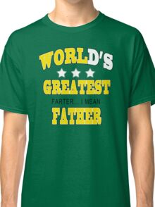 Worlds Greatest Farter I mean Father T-Shirt Funny Fathers Day TEE Dad Humor Classic T-Shirt