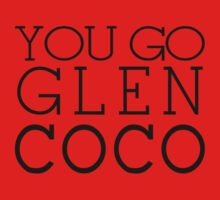 You Go Glen Coco- T-Shirt -You Go Glen Coco- Graphic T-Shirt