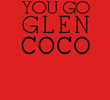 You Go Glen Coco- T-Shirt -You Go Glen Coco- Graphic Unisex T-Shirt