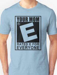 Your Mom Is Rated E For Everyone T-Shirt Funny Offensive Gaming TEE College T-Shirt