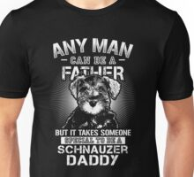 Dad - Any Man Can Be A Father But It Takes Someone Special To Be A Schnauzer Daddy Unisex T-Shirt