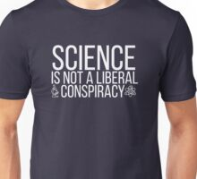 Science is not a liberal conspiracy - t-shirt  Unisex T-Shirt