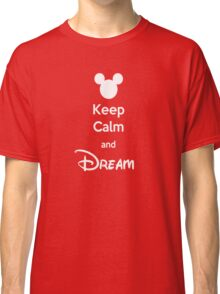 Keep Calm and Dream Classic T-Shirt