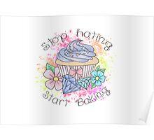 Stop hating, start baking  Poster