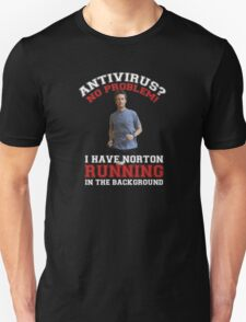 Antivirus? No problem! I have Norton running in the background. T-Shirt