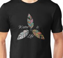 Standing Rock Water is Life No DAPL All Life  Unisex T-Shirt
