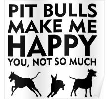 PIT BULLS MAKE ME HAPPY. YOU, NOT SO MUCH Poster