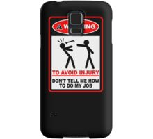 Warning! To avoid injury don't tell me how to do my job. Samsung Galaxy Case/Skin
