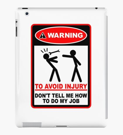Warning! To avoid injury don't tell me how to do my job. iPad Case/Skin