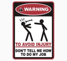 Warning! To avoid injury don't tell me how to do my job. by King84