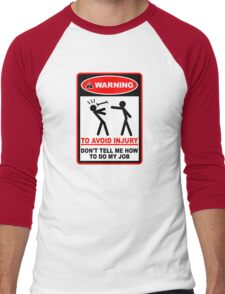 Warning! To avoid injury don't tell me how to do my job. Men's Baseball ¾ T-Shirt