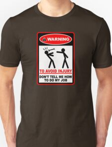 Warning! To avoid injury don't tell me how to do my job. T-Shirt