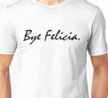 Bye felicia (Black) Unisex T-Shirt