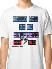 would you be my girlfriend yes or no? Classic T-Shirt