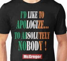 I'd like to apologize.. to absolutely NOBODY Unisex T-Shirt