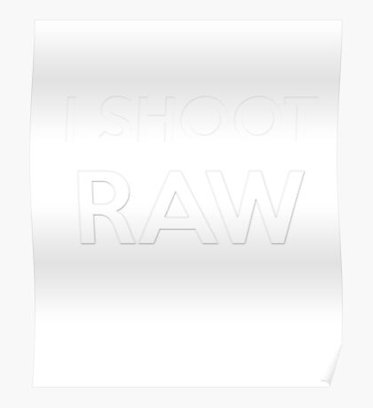 I SHOOT RAW - Everyday Shirt for a pro photographer Poster