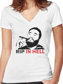 Fidel Castro RIP IN HELL Women's Fitted V-Neck T-Shirt