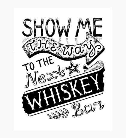 Show me the way to the next Whiskey Bar Photographic Print