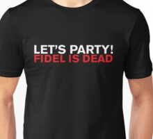Lets Party Fidel Is Dead Unisex T-Shirt