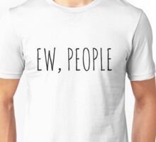 Ew, People - Intravert Hipster Funny and Sarcastic T-shirt Unisex T-Shirt