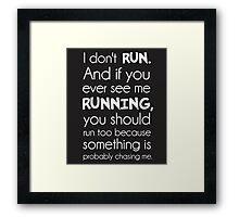 I Don't Run.  Something Is Probably Chasing Me. Framed Print
