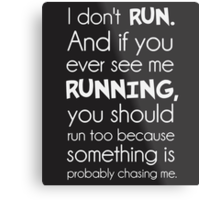 I Don't Run.  Something Is Probably Chasing Me. Metal Print