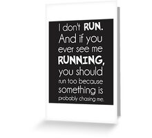 I Don't Run.  Something Is Probably Chasing Me. Greeting Card