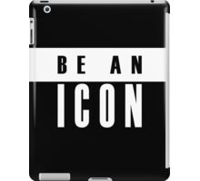 White and Black BE AN ICON Text design iPad Case/Skin