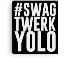 Hashtag Swag Twerk Yolo Canvas Print