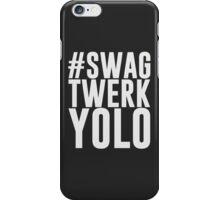 Hashtag Swag Twerk Yolo iPhone Case/Skin