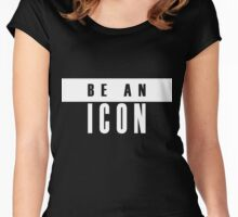 White and Black BE AN ICON Text design Women's Fitted Scoop T-Shirt