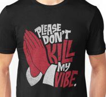 pleae dont kill my vibe Unisex T-Shirt