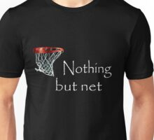 Nothing but net Unisex T-Shirt