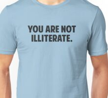 You are Not Illiterate Unisex T-Shirt