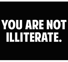 You are Not Illiterate Photographic Print