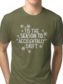 Tis the season for drifting Tri-blend T-Shirt