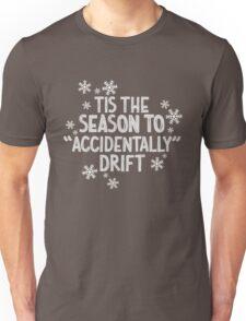 Tis the season for drifting Unisex T-Shirt