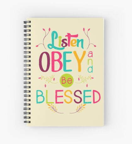 LISTEN, OBEY, AND BE BLESSED Spiral Notebook
