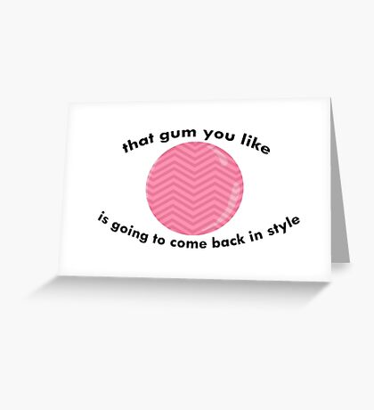 That gum you like is going to come back in style 2.0 Greeting Card