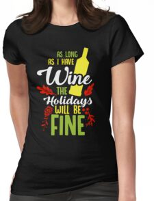 As Long As I have Wine the Holidays will be Fine - Boozing Celebration Holidays Womens Fitted T-Shirt