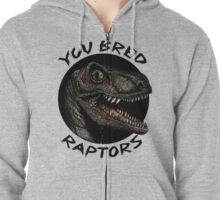 You bred raptors ?! Zipped Hoodie
