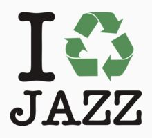 I Recycle Jazz by forgottentongue
