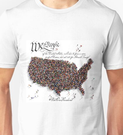 We the People, Did not vote for Donald Trump! Unisex T-Shirt