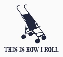 This Is How I Roll Baby Stroller by TheShirtYurt