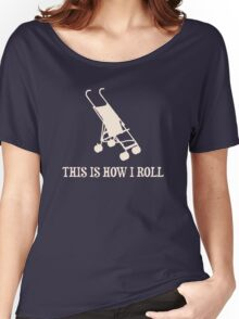 This Is How I Roll Baby Stroller Women's Relaxed Fit T-Shirt