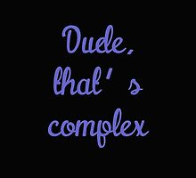Dude, That's Complex by danadumaurier