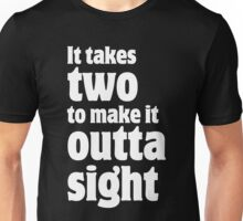 It takes two to make it outta sight Unisex T-Shirt