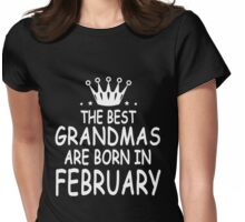 The Best Grandmas Are Born In February Womens Fitted T-Shirt