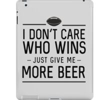 I don't care who wins. Just give me more beer (Football) iPad Case/Skin