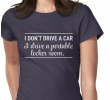 I don't drive a car I drive a portable locker room Womens Fitted T-Shirt